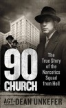 90 Church: The True Story of the Narcotics Squad from Hell - Dean Unkefer