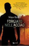 Forgiato nell'acciaio - Maya Banks