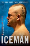 Iceman: My Fighting Life - Chuck Liddell, Chad Millman