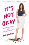 It's Not Okay: Turning Heartbreak Into Happily Never After - Andi Dorfman