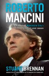 Roberto Mancini: The Man Behind Manchester City's Greatest-ever Season - Stuart Brennan
