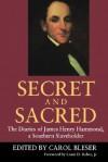 Secret and Sacred: The Diaries of James Henry Hammond, a Southern Slaveholder - James Henry Hammond