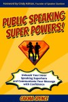 Public Speaking Super Powers: Unleash Your Inner Speaking Superhero and Communicate Your Message with Confidence  - Carma Spence