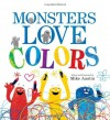 Monsters Love Colors by Austin, Mike [2013] - Mike Austin