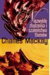 Niezwykłe złudzenia i szaleństwa tłumów - Charles Mackay