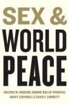 Sex and World Peace - Valerie M. Hudson, Bonnie Ballif-Spanvill, Mary Caprioli, Chad F. Emmett