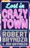 Lost In Crazytown - Robert Bryndza, Ján Bryndza