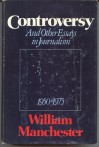 Controversy and Other Essays in Journalism 1950-1975 - William R. Manchester