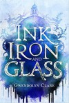 Ink, Iron, and Glass - Gwendolyn Clare