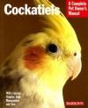 Cockatiels (Barron's Complete Pet Owner's Manuals) - Thomas Haupt