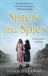 Sisters and Spies: The true story of WWII special agents Eileen and Jacqueline Nearne - Susan Ottaway