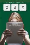 2BX. Essere un'incognita - Eugenia Romanelli