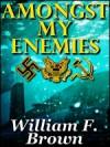 Amongst My Enemies - William F. Brown