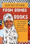 From Bombs to Books: The Remarkable Stories of Refugee Children and Their Families at an Exceptional Canadian School - David Starr