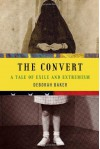 The Convert: A Tale of Exile and Extremism - Deborah Baker