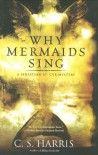 Why Mermaids Sing - C.S. Harris