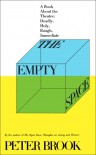 The Empty Space: A Book About the Theatre: Deadly, Holy, Rough, Immediate - Peter Brook