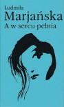 A w sercu pełnia (Seria poetycka) - Ludmiła Marjańska