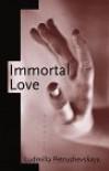 IMMORTAL LOVE: Stories - Ludm Petrushevskaya