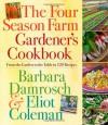 The Four Season Farm Gardener's Cookbook - Barbara Damrosch, Eliot Coleman