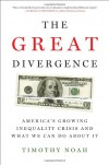 The Great Divergence: America's Growing Inequality Crisis and What We Can Do about It - Timothy Noah