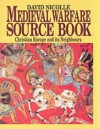 Medieval Warfare Source Book Christian Europe and its Neighbors (v. 2) - David Nicolle