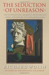 The Seduction of Unreason: The Intellectual Romance with Fascism from Nietzsche to Postmodernism - Richard Wolin