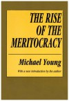The Rise of the Meritocracy (Classics in Organization and Management Series) - Michael Young