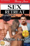 Sex Retreat [Cowboy Sex 6] (Siren Publishing Menage Amour) - Natalie Acres