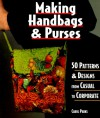Making Handbags & Purses: 50 Patterns & Designs from Casual to Corporate - Carol Parks