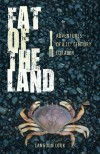Fat of the Land: Adventures of a 21st Century Forager - Langdon Cook