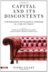 Capital and Its Discontents: Conversations with Radical Thinkers in a Time of Tumult - Sasha Lilley