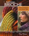 Knitting Brioche: The Essential Guide to the Brioche Stitch - Nancy Marchant