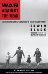 War Against the Weak: Eugenics and America's Campaign to Create a Master Race, Expanded Edition - Edwin Black
