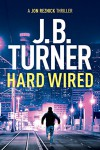 Hard Wired (Jon Reznick Thriller Series Book 3) - J. B. Turner