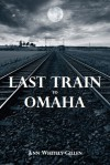 Last Train to Omaha - Ann Whitely-Gillen