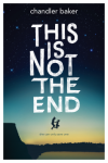 This Is Not the End - Chandler Baker