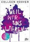 Weil wir uns lieben: Roman - Colleen Hoover, Katarina Ganslandt