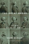 The Great Nadar: The Man Behind the Camera - Adam Begley