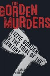 The Borden Murders: Lizzie Borden and the Trial of the Century - Sarah Miller