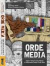 Orde Media: Kajian Televisi dan Media di Indonesia Pasca-Orde Baru - Yovantra Arief & Wisnu Prasetya Utomo