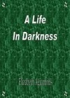 A Life in Darkness - Elizabeth Agiantritis