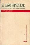 El lazo especular: Un estudio travesero de la unidad imaginaria - Guy Le Gaufey