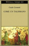 Come un talismano - Guido Ceronetti
