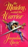 Maiden And The Warrior (March Madness) (Harlequin Historical) - Jacqueline Navin