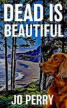 Dead Is Beautiful (Charlie & Rose Investigate #4) - Jo Perry