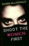 Shoot the Women First - Eileen Macdonald