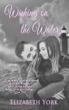 Wishing on the Water (Water Series, #1) - Elizabeth   York