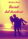 Baciati dal desiderio: Trilogia Batticuore Vol. 2.5 - Barbara Bruni