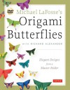 Michael LaFosse's Origami Butterflies: Elegant Designs from a Master Folder [Full-Color Book & 2 Instructional DVD's] - Michael G. LaFosse, Richard L. Alexander